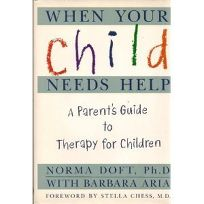 When Your Child Needs Help: A Parents Guide to Therapy for Children