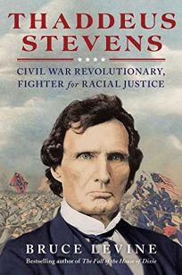 Thaddeus Stevens: Civil War Revolutionary