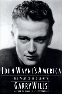 John Waynes America: The Politics of Celebrity
