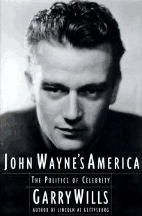 John Waynes America: The Politics of Celebrity