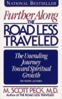 Further Along the Road Less Traveled: The Unending Journey Toward Spiritual Growth