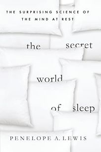 The Secret World of Sleep: How the Nighttime Brain Creates Consciousness