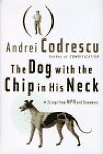 The Dog with the Chip in His Neck: Essays from NPR and Elsewhere