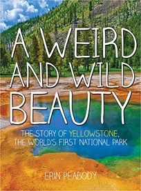 A Weird and Wild Beauty: The Story of Yellowstone