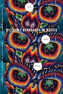 The Stray Bullet: William S. Burroughs in Mexico%E2%80%A8