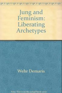 Jung and Feminism: Liberating Archetypes