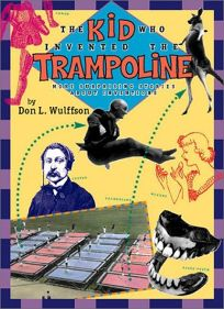 The Kid Who Invented the Trampoline: More Surprising Stories about Inventions
