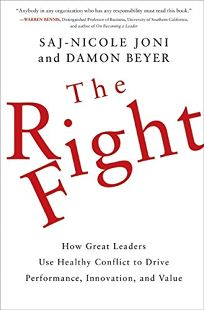 The Right Fight: How Great Leaders Use Healthy Conflict to Drive Performance