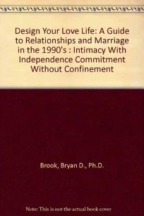 Design Your Love Life: A Guide to Marriage and Relationships in the 90s: Intimacy with Independence