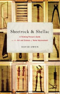 Sheetrock & Shellac: A Thinking Persons Guide to the Art and Science of Home Improvement