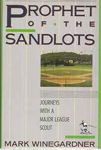 Prophet of the Sandlots: Journeys with a Major League Scout
