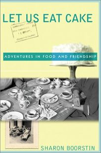 LET US EAT CAKE: Memories of Food and Friendship