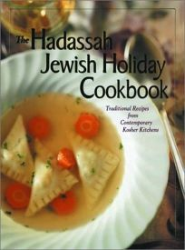 THE HADASSAH JEWISH HOLIDAY COOKBOOK: Traditional Recipes from Contemporary Kitchens