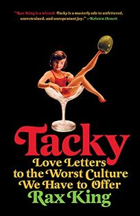 Tacky: Love Letters to the Worst Culture We Have to Offer