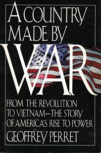 A Country Made by War: From the Revolution to Vietnam: The Story of Americas Rise to Power