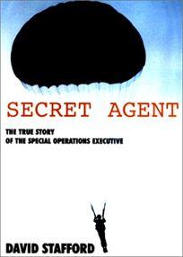 Secret Agent: The True Story of the Covert War Against Hitler