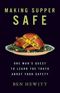 Making Supper Safe: Why Weve Lost Trust in Our Food and How We Can Get It Back