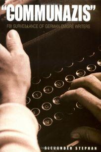 Communazis: FBI Surveillance of German Emigre Writers