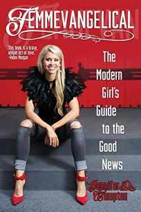 Femmevangelical: The Modern Girls Guide to the Good News