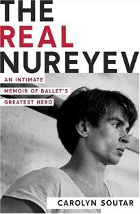 The Real Nureyev: An Intimate Memoir of Ballets Greatest Hero