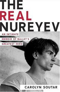 The Real Nureyev: An Intimate Memoir of Ballets Greatest Hero