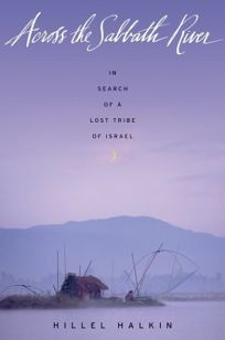 ACROSS THE SABBATH RIVER: In Search of a Lost Tribe of Israel
