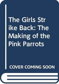 The Girls Strike Back: The Making of the Pink Parrots