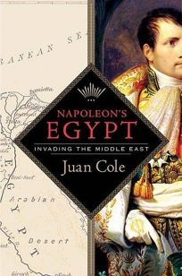 Napoleons Egypt: The Invention of the Middle East