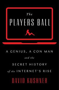 The Player's Ball: A Genius, a Con Man, and the Secret History of the Internet's Rise