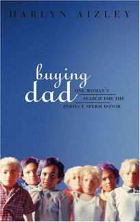 BUYING DAD: One Womans Search for the Perfect Sperm Donor