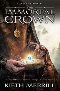 The Immortal Crown (Saga of Kings, #1) - Kieth Merrill