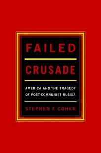 Failed Crusade: America and the Tragedy of Post-Commumist Russia