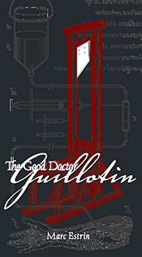 Fiction Book Review The Good Doctor Guillotin An Anatomy border=