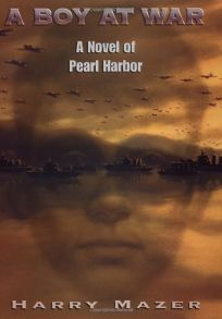 A BOY AT WAR: A Novel of Pearl Harbor