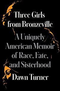 Three Girls from Bronzeville: A Uniquely American Memoir of Race