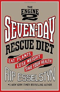 The Engine 2 Seven-Day Rescue Diet: Eat Plants