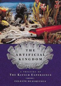 The Artificial Kingdom: A Treasury of the Kitsch Experience