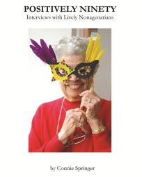 Positively Ninety: Interviews with Lively Nonagenarians