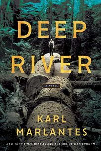 Fiction Book Review: Deep River by Karl Marlantes. Atlantic Monthly, $28 (820p) ISBN 978-0-8021-2538-5