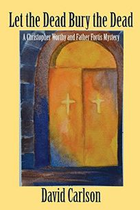 Let the Dead Bury the Dead: A Christopher Worthy/Father Fortis Mystery