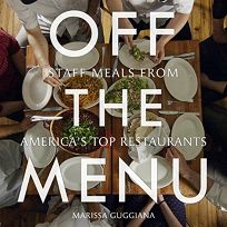 Off The Menu: Staff Meals From Americas Top Restaurants