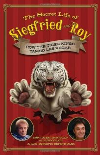 The Secret Life of Siegfried & Roy: How the Tiger Kings Tamed Las Vegas