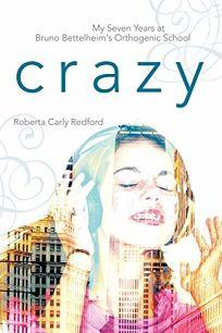 Crazy: My Seven Years at Bruno Bettelheims Orthogenic School