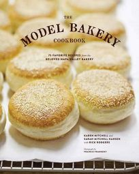 The Model Bakery Cookbook: 75 Recipes from the Beloved Napa Valley Bakery