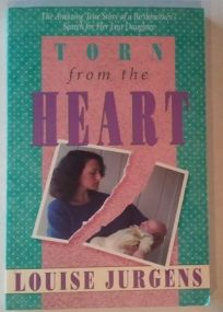 Torn from the Heart: An Amazing True Story of a Birthmothers Search for Her Lost Daughter