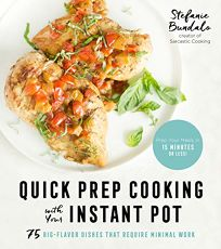 Lifestyle Book Review: Quick Prep Cooking with Your Instant Pot: 75 Big-Flavor Dishes That Require Minimal Work by Stefanie Bundalo. Page Street, $21.99 (178p) ISBN 978-1-62414-754-8