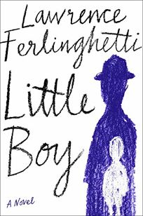 Fiction Book Review: Little Boy by Lawrence Ferlinghetti. Doubleday, $23 (192p) ISBN 978-0-385-54478-8