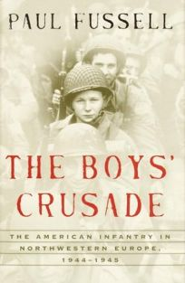 THE BOYS CRUSADE: The American Infantry in Northwestern Europe