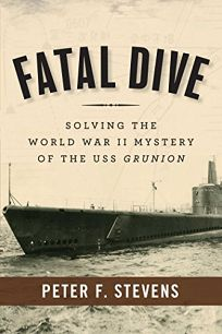 Fatal Dive: Solving the World War II Mystery of the U.S.S. Grunion