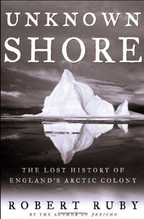 UNKNOWN SHORE: The Lost History of Englands Arctic Colony